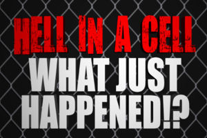 Hell In A Cell - What Just Happened?