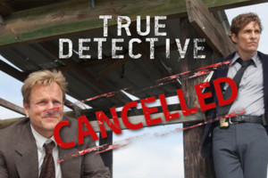 True Detective Cancelled