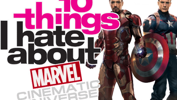 10 Things I Hate About The Marvel Cinematic Universe