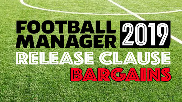 Football Manager 2019: 15 Release Clause Bargains You Need To Exploit