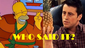 Friends Or The Simpsons Quiz: Who Said It, Joey Tribbiani Or Homer Simpson? 					 					 					 					 					 																		quiz