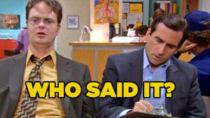 The Office: Who Said It - Michael Or Dwight? 					 					 					 					 					 																		quiz