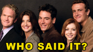 How I Met Your Mother Quotes Quiz: Who Said It - Barney, Robin, Ted, Lily Or Marshall?