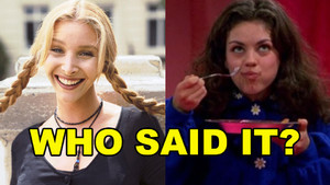Friends Or That 70's Show Quiz: Who Said It - Phoebe Buffay Or Jackie Burkhart? 					 					 					 					 					 											Community