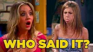 Friends Or The Big Bang Theory Quiz: Who Said It - Rachel Or Penny?